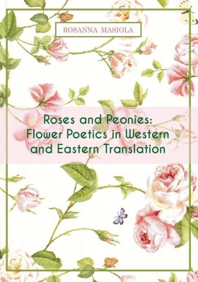 Roses and Peonies: Flower Poetics in Western and Eastern Translation - Universitas Studiorum